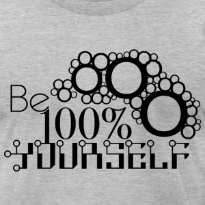 Be 100% Yourself - Men's T-Shirt by American Apparel