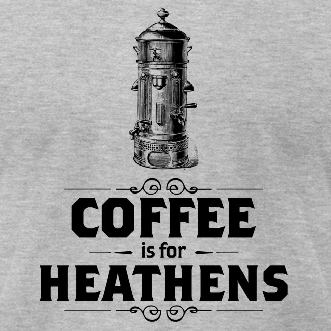 Coffee is for Heathens