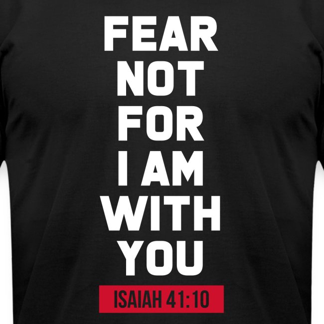 Fear not for I am with you Isaiah Bible verse