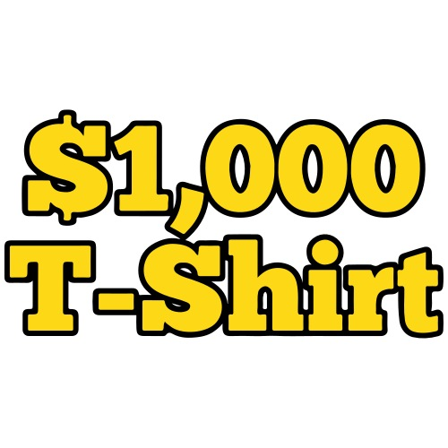 The $1,000 T-Shirt - Unisex Jersey T-Shirt by Bella + Canvas