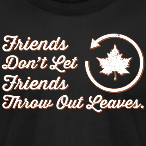 Don't Throw Out Leaves - Unisex Jersey T-Shirt by Bella + Canvas