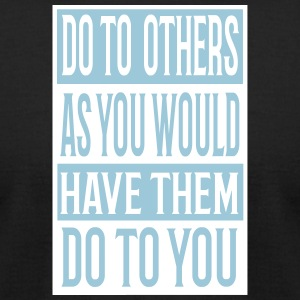 Do to others as you would have them do to you - Men's T-Shirt by American Apparel