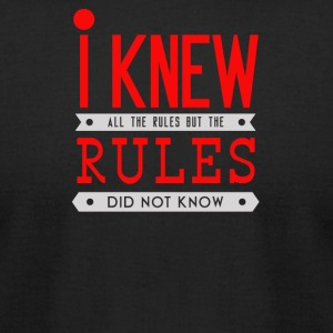 I knew all the rules but the rules did not know - Men's T-Shirt by American Apparel
