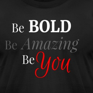 Be BOLD Be AMAZING Be YOU - Men's T-Shirt by American Apparel