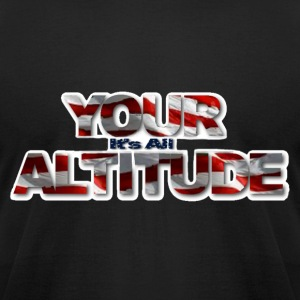 It's All in YOUR ALTITUDE - Men's T-Shirt by American Apparel