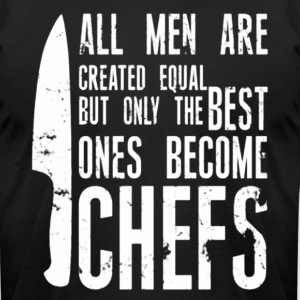Chef all men created equal - Men's T-Shirt by American Apparel