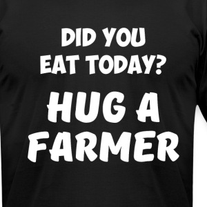 Did You Eat Today Hug a Farmer Rancher Country - Men's T-Shirt by American Apparel
