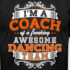 I'm a coach of a freaking awesome dancing team - Men's T-Shirt by American Apparel