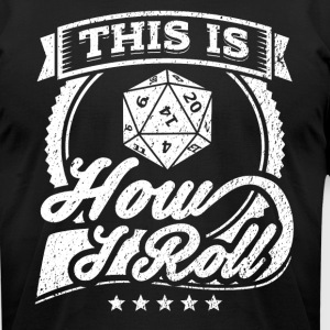 This Is How I Roll Funny Role Play Shirt - Men's T-Shirt by American Apparel