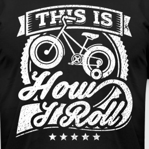 This Is How I Roll Funny Tricycle Shirt - Men's T-Shirt by American Apparel