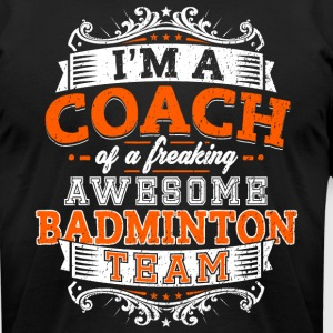 I'm a coach of a freaking awesome badminton team - Men's T-Shirt by American Apparel