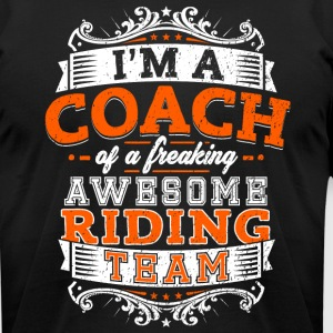 I'm a coach of a freaking awesome riding team - Men's T-Shirt by American Apparel