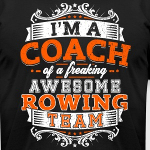I'm a coach of a freaking awesome rowing team - Men's T-Shirt by American Apparel