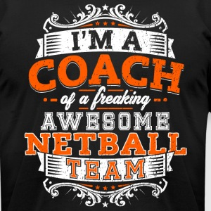 I'm a coach of a freaking awesome netball team - Men's T-Shirt by American Apparel