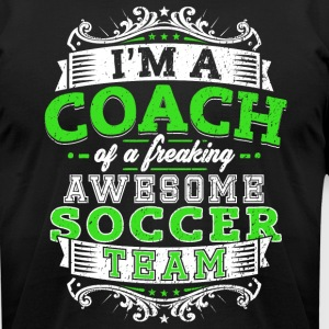 I'm a coach of a freaking awesome soccer team - Men's T-Shirt by American Apparel