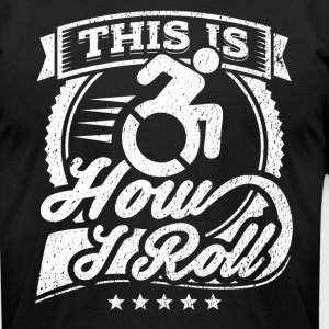 This Is How I Roll Funny Wheelchair Shirt - Men's T-Shirt by American Apparel