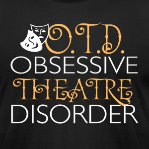 OTD. Obsessive Theatre Disorder - Men's T-Shirt by American Apparel