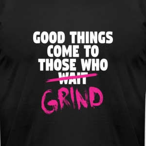 Good Things Come To Those Whio Grind - Men's T-Shirt by American Apparel
