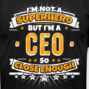 Not A Superhero But A CEO. Close Enough. - Men's T-Shirt by American Apparel