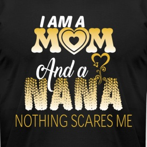 I Am A Mom And A Nana Nothing Scare Me T Shirt - Men's T-Shirt by American Apparel