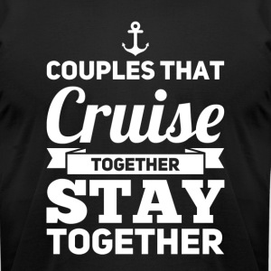 Couples That Cruise Together Stay Together - Men's T-Shirt by American Apparel