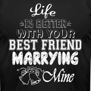 Best Friend Marrying Mine T Shirt - Men's T-Shirt by American Apparel