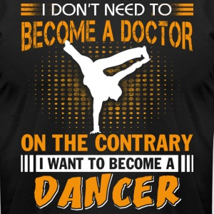 I Want To Become A Dancer T Shirt - Men's T-Shirt by American Apparel