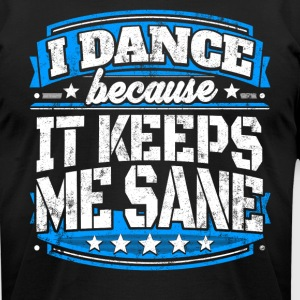 I Dance Because It Keeps Me Sane Dancing T-shirt - Men's T-Shirt by American Apparel