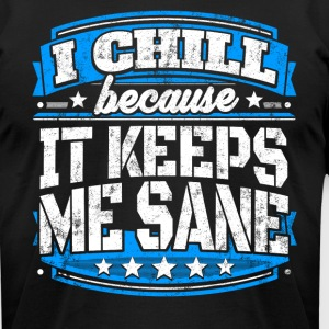 I Chill Because It Keeps Me Sane Chilling T-shirt - Men's T-Shirt by American Apparel