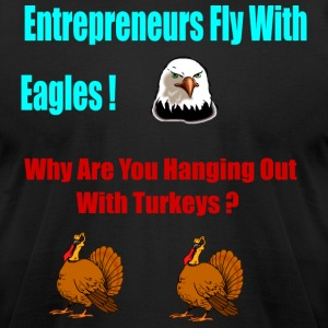 Entrepreneurs Fly With Eagles - Men's T-Shirt by American Apparel