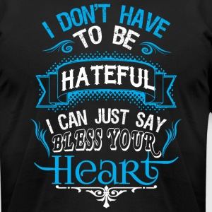 I Can Just Say Bless Your Heart T Shirt - Men's T-Shirt by American Apparel
