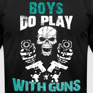 Boys Do Play With Guns - Men's T-Shirt by American Apparel