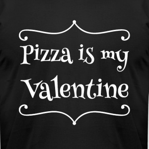Pizza is my valentine - Men's T-Shirt by American Apparel