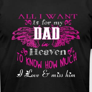 I Want Is For My Dad In Heaven T Shirt - Men's T-Shirt by American Apparel
