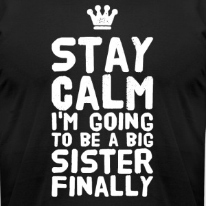 Stay calm i'm going to be a big sister finally - Men's T-Shirt by American Apparel