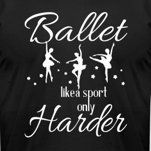 Ballet Like A Sport Only Harder T Shirt - Men's T-Shirt by American Apparel