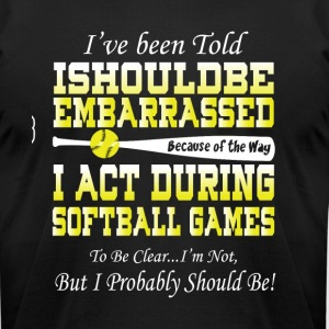 I Act During Softball Games T Shirt - Men's T-Shirt by American Apparel