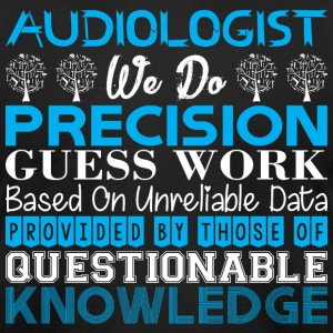 Audiologist Do Precision Work Unreliable Data - Men's T-Shirt by American Apparel