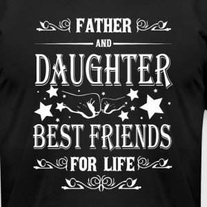 Father And Daughter Best Friend For Life T Shirt - Men's T-Shirt by American Apparel