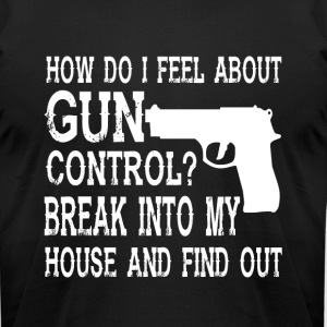 How Do I Feel About Gun Control T Shirt - Men's T-Shirt by American Apparel