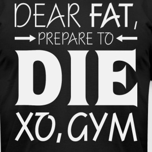 Dear Fat Prepare To Die Xo Gym T Shirt - Men's T-Shirt by American Apparel