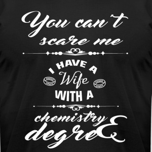 I Have A Wife With A Chemistry Degree T Shirt - Men's T-Shirt by American Apparel
