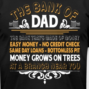 The Bank Of Dad T Shirt - Men's T-Shirt by American Apparel