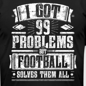 99 Problems but Football Solves Them Funny Tee - Men's T-Shirt by American Apparel