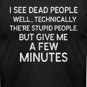 i see dead people well techniacally they re stupid - Men's T-Shirt by American Apparel