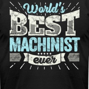 Worlds Best Machinist Ever Funny Gift - Men's T-Shirt by American Apparel