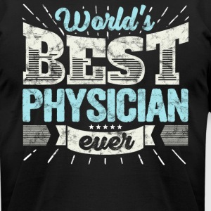 Worlds Best Physician Ever Funny Gift - Men's T-Shirt by American Apparel