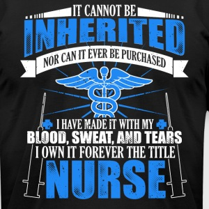 Gift Shirt For Nurse: A Title Can't Be Inherited - Men's T-Shirt by American Apparel