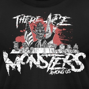 There are Monsters Among Us - Men's T-Shirt by American Apparel