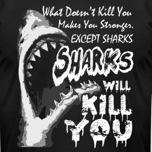 Sharks Will kill You Tee Shirt - Men's T-Shirt by American Apparel